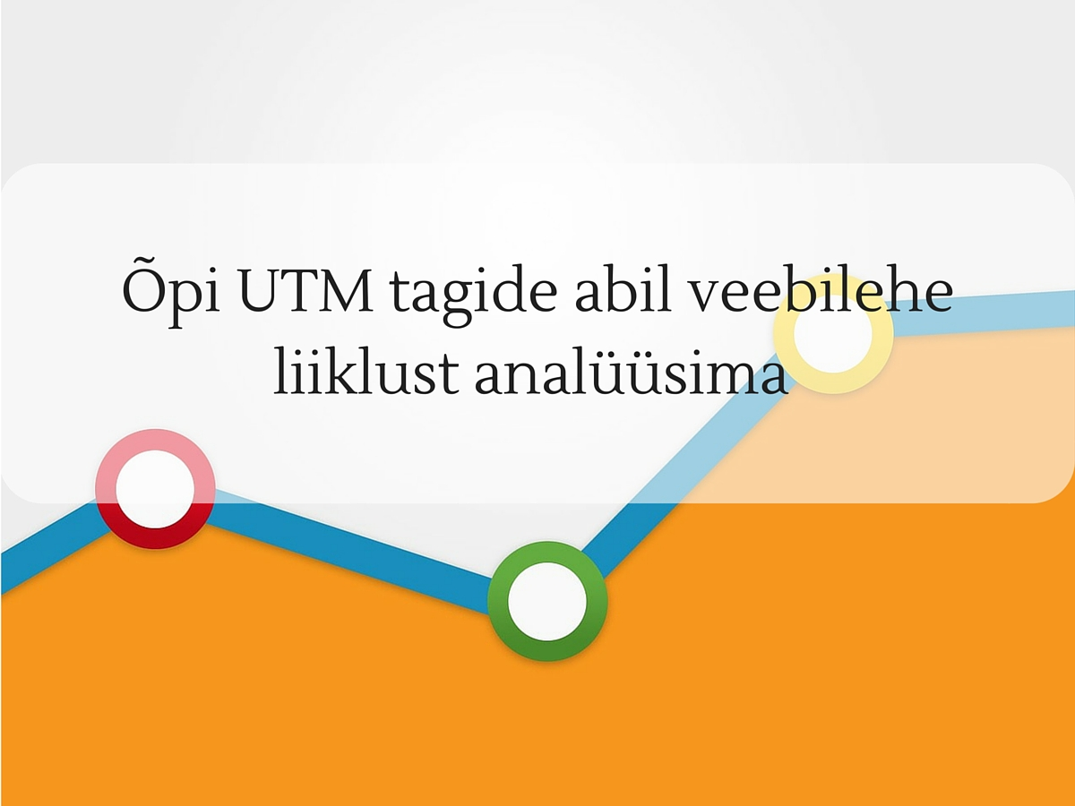 Õpi UTM tagide abil veebliehe liiklust analüüsima